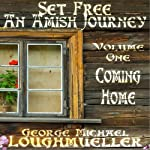 Set Free: An Amish Journey, Volume 1: Coming Home (       UNABRIDGED) by George Michael Loughmueller Narrated by Big Daddy Abel