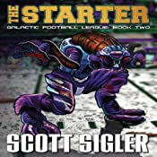 The Starter: Galactic Football League, Book 2 | Scott Sigler