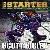 The Starter: Galactic Football League, Book 2 | [Scott Sigler]