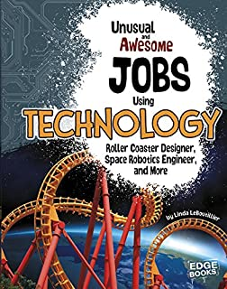 Book Cover: Unusual and Awesome Jobs Using Technology: Roller Coaster Designer, Space Robotics Engineer, and More