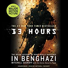 13 Hours: The Inside Account of What Really Happened in Benghazi Audiobook by Mitchell Zuckoff,  Annex Security Team Narrated by Mitchell Zuckoff
