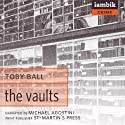 The Vaults Audiobook by Toby Ball Narrated by Michael Agostini