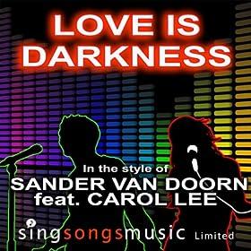 Love Is Darkness (In The Style Of Sander Van Doorn Feat. Carol Lee)