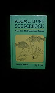 Aquaculture Sourcebook: A guide to North American species, Iversen, Edwin S.; Hale, K.K.