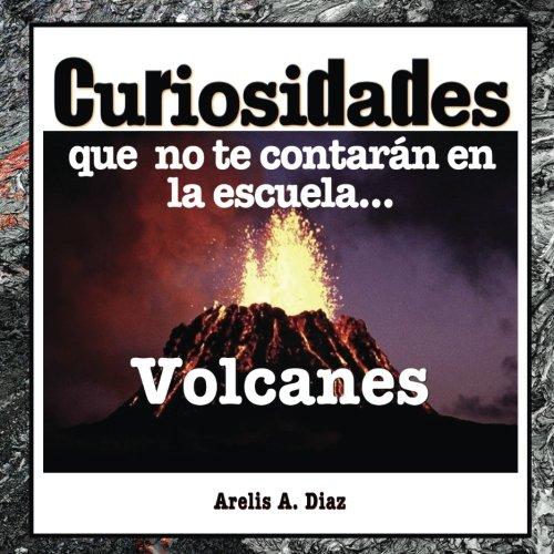 Volcanes: Curiosidades que no te contarán en la escuela...: Enciclopedia de Ciencia para Niños: Volume 2