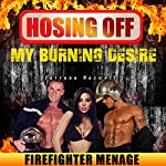 Hosing off My Burning Desire: Firefighter Menage | Tatyana Maxwell