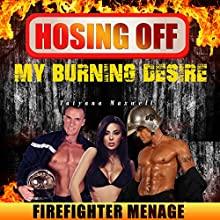 Hosing off My Burning Desire: Firefighter Menage Audiobook by Tatyana Maxwell Narrated by Trevor Clinger