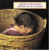 Where's the Baby?/¿Dónde está el bebé? (English/Spanish bilingual edition)