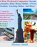 img - for 4 Hour Workweek-Companion: Income Autopilot, Make Money Online---Fiverr, Youtube, Teaching Online, And More! book / textbook / text book