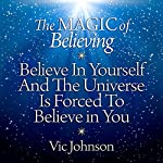 The Magic of Believing: Believe in Yourself and The Universe Is Forced to Believe in You | Vic Johnson