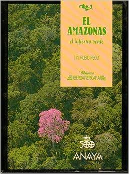 El amazonas. infierno verde: Amazon.es: Jose Manuel Rubio