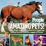 People Amazing Pets!: Hero dogs, crazy cats and awwww-inspiring animal stories from the pages of People!