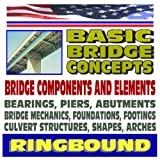 echange, troc U.S. Government - Basic Bridge Concepts, Bridge Components, Bearings, Piers, Abutments, Mechanics, Foundations, Footings, Culvert Structures, Sha