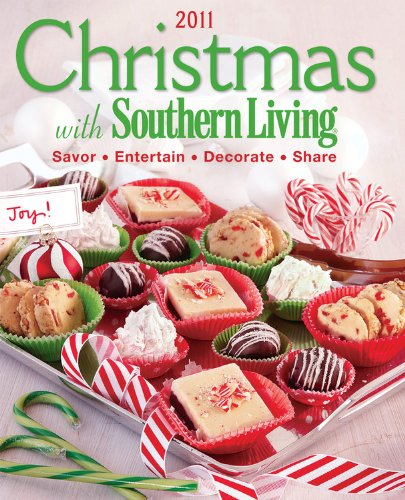 Christmas with Southern Living 2011: Savor * Entertain * Decorate * Share