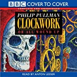 Philip Pullman Clockwork: Unabridged (Cover to Cover)