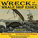 Wreck of the Whale Ship Essex: Narrative of the Most Extraordinary and Distressing Shipwreck of the Whale-Ship Essex (Original News Stories of Whale Attacks & Cannibals) Audiobook by Owen Chase, Thomas Nickerson Narrated by Paul J. McSorley