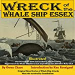 Wreck of the Whale Ship Essex: Narrative of the Most Extraordinary and Distressing Shipwreck of the Whale-Ship Essex (Original News Stories of Whale Attacks & Cannibals) | Owen Chase,Thomas Nickerson