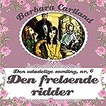 Den frelsende ridder (Barbara Cartland - Den udødelige samling 6)   Barbara Cartland
