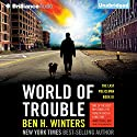 World of Trouble: The Last Policeman, Book 3 (       UNABRIDGED) by Ben H. Winters Narrated by Peter Berkrot