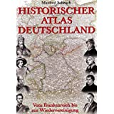 Historischer Atlas Deutschland. Vom Frankenreich bis zur Wiedervereinigung.von &#34;Manfred Scheuch&#34;