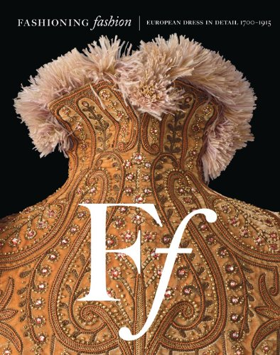 Fashioning Fashion: European Dress in Detail, 1700 - 1915