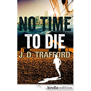 No Time To Die (Legal Thriller Featuring Michael Collins, Book 2) J.D. Trafford