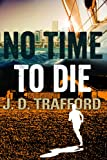 img - for No Time To Die (Legal Thriller Featuring Michael Collins Book 2) book / textbook / text book