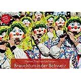 Masken, Trachten, Uniformen: Brauchtum in der Schweiz - SPECIAL EDITION mit Schweizer Kalendarium - Autor: CALVE...