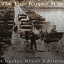 The Yom Kippur War: The History and Legacy of the 1973 Arab-Israeli War and Its Impact on the Middle East Peace Process | Livre audio Auteur(s) :  Charles River Editors Narrateur(s) : Bill Hare