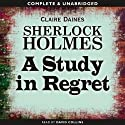 Sherlock Holmes: A Study in Regret Audiobook by Claire Daines Narrated by David Collins