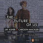 The Future of Us | Jay Asher,Carolyn Mackler