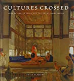Cultures Crossed: John Frederick Lewis and the Art of Orientalism (The Paul Mellon Centre for Studies in British Art)