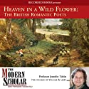 Heaven in a Wild Flower: The British Romantic Poets (       UNABRIDGED) by Adam Potkay Narrated by Adam Potkay