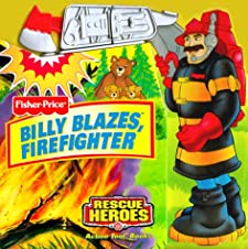 Billy Blazes, Firefighter (Fisher-Price Rescue Heroes) by Matt Mitter and Si International