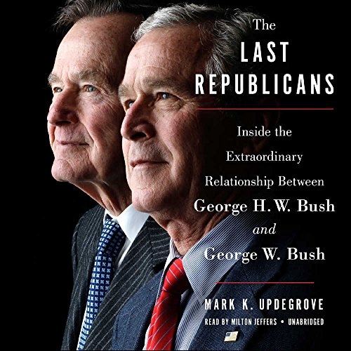 Book Cover: The Last Republicans: Inside the Extraordinary Relationship Between George H.W. Bush and George W. Bush