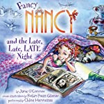 Fancy Nancy and the Late, Late, LATE Night (       UNABRIDGED) by Jane O'Connor Narrated by Chloe Hennessee