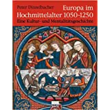 """Europa im Hochmittelalter 1050-1250. Eine Kultur- und Mentalit�tsgeschichte.von """"Peter Dinzelbacher"""""""