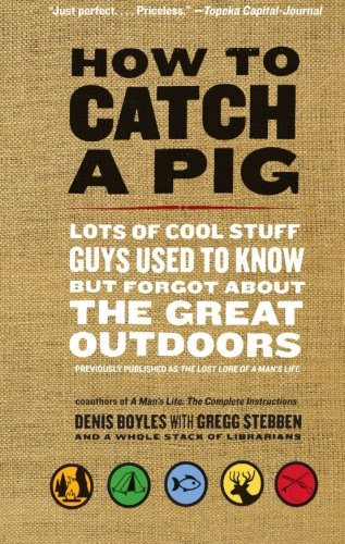How to Catch a Pig: Lots of Cool Stuff Guys Used to Know but Forgot About the Great Outdoors PDF