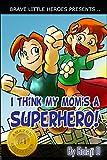 I Think My Mom's a Superhero (Super Family Children's Books): Super Family Children's Books (Moms Are Superheroes Series Book 1) (English Edition)