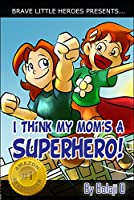 I Think My Mom's a Superhero (Super Family Children's Books): Super Family Children's Books (Moms Are Superheroes Series Book 1) (English Edition)