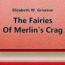 The Fairies Of Merlin's Crag (       UNABRIDGED) by Elizabeth W. Grierson Narrated by Anastasia Bertollo