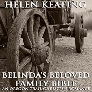 Belinda's Beloved Family Bible: Oregon Trail Christian Romance | [Helen Keating]