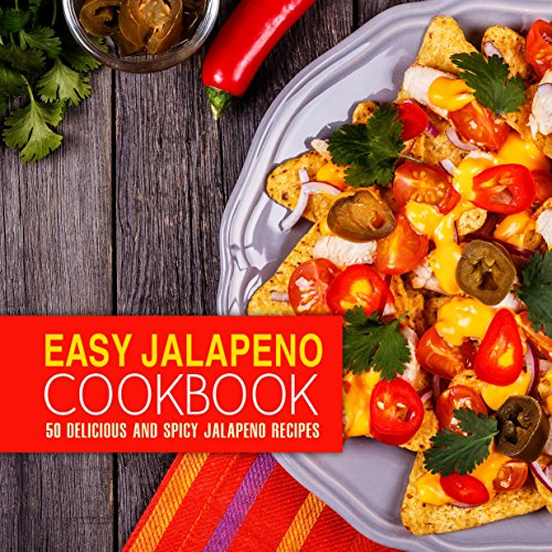 Easy Jalapeno Cookbook: 50 Delicious and Spicy Jalapeno Recipes by BookSumo Press