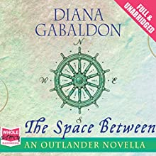 The Space Between (       UNABRIDGED) by Diana Gabaldon Narrated by Davina Porter