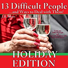 13 Difficult People and Ways to Deal with Them, Holiday Edition: Tackle the Difficult People and Survive the Holidays with Your Sanity Intact!: Transcend Mediocrity, Book 93 (       UNABRIDGED) by J.B. Snow Narrated by Pete Beretta