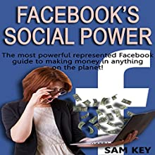 Facebook Social Power: The Most Powerful Represented Facebook Guide to Making Money on Anything on the Planet! (       UNABRIDGED) by Sam Key Narrated by Millian Quinteros