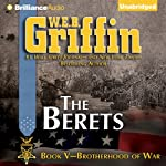 The Berets: Brotherhood of War, Book 5 (       UNABRIDGED) by W. E. B. Griffin Narrated by Eric G. Dove