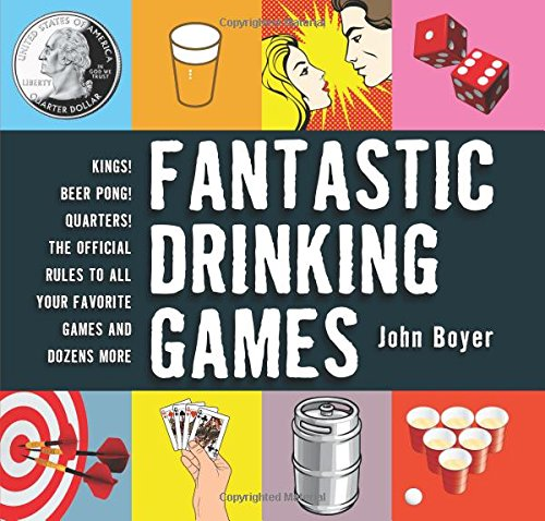 Fantastic Drinking Games: Kings! Beer Pong! Quarters! The Official Rules to All Your Favorite Games and Dozens More PDF