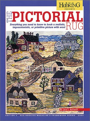 THE PICTORIAL RUG; Everything you need to know to hook a realistic, impressionistic, or primitive picture with wool