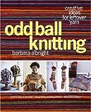 Odd Ball Knitting: Creative Ideas for Leftover Yarn (140005351X) by Albright, Barbara